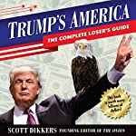 Trump's America: The Complete Loser's Guide | Scott Dikkers