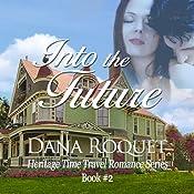 Into the Future: Heritage Time Travel Romance Series, Book 2 | Dana Roquet