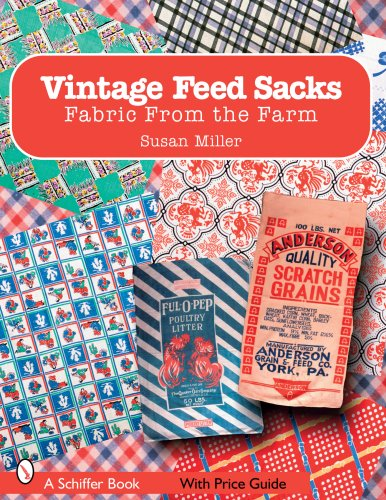 (Vintage Feed Sacks: Fabric from the Farm (Schiffer Books))
