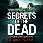 Secrets of the Dead: Detective Robyn Carter Crime Thriller Series, Book 2 | Carol Wyer