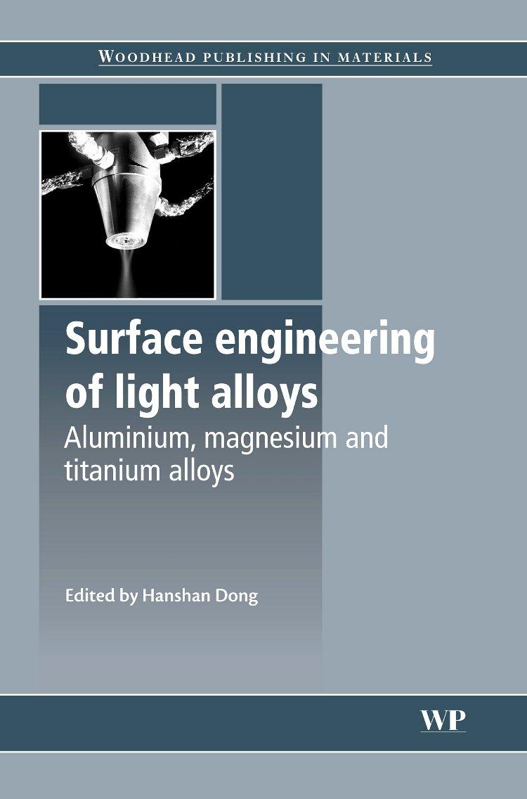 Surface Engineering Of Light Alloys  Aluminium Magnesium And Titanium Alloys  Woodhead Publishing Series In Metals And Surface Engineering
