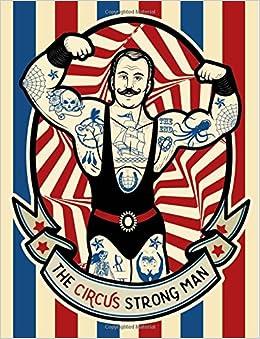 The Circus Strong Man: Notebook (8.5 x 11): Joy Tree Journals:  9781535319089: Amazon.com: Books