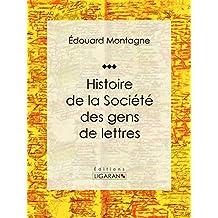 Histoire de la Société des gens de lettres (French Edition)