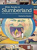 Wide Awake in Slumberland: Fantasy, Mass Culture, and Modernism in the Art of Winsor McCay (Great Comics Artists Series)