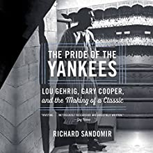 The Pride of the Yankees: Lou Gehrig, Gary Cooper, and the Making of a Classic | Livre audio Auteur(s) : Richard Sandomir Narrateur(s) : Kevin Stillwell