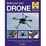 Build Your Own Drone Manual: The Practical Guide to Safely Building, Operating and Maintaining an Unmanned Aerial Vehicle (Ua