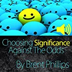 Choosing Significance: Against the Odds | Brent Phillips