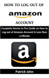 How to Log out Of Amazon Account: Complete Novice to Pro Guide on How to Log out of Amazon Account in Less than a Minute