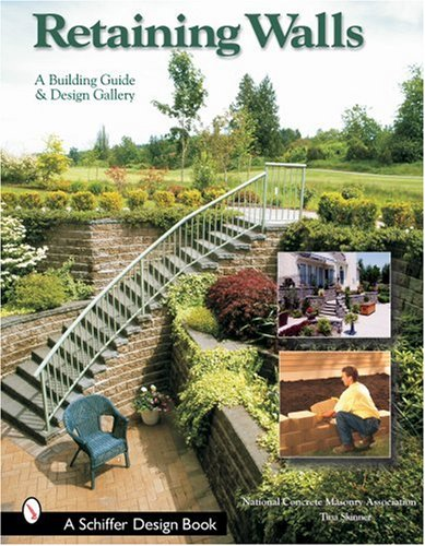 Retaining Walls: A Building Guide and Design Gallery (Schiffer Books) (Fire Merch Safety)