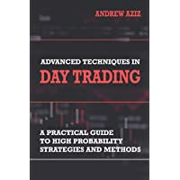 Advanced Techniques in Day Trading: A Practical Guide to High Probability Strategies and Methods: 1