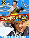 The Choo Choo Bob Show: Where's The Bathroom?