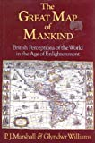 The Great Map of Mankind : British Perceptions of the World in the Age of Enlightenment, Marshall, P. J. and Williams, Thomas G., 0460045547