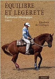 Equitation éthologique : Tome 3, Equilibre et légèreté par Élisabeth de Corbigny