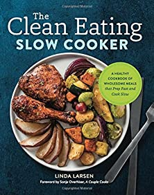 The Clean Eating Slow Cooker: A Healthy Cookbook of Wholesome Meals that Prep Fast & Cook Slow