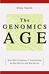 The Genomics Age: How DNA Technology Is Transforming the Way We Live and Who We Are Kindle Edition