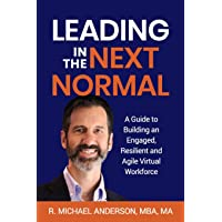Leading in the Next Normal: A Guide to Building an Engaged, Resilient and Agile Virtual Workforce