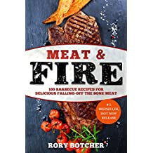 Meat & Fire: 100 Barbecue Recipes For Delicious Falling-Off The Bone Meat (Rory's Meat Kitchen)