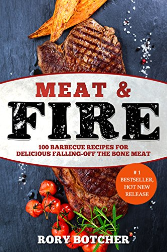 Meat & Fire: 100 Barbecue Recipes For Delicious Falling-Off The Bone Meat (Rory's Meat Kitchen) by [Botcher, Rory]