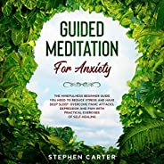 Guided Meditation for Anxiety: The Mindfulness Beginner Guide You Need to Reduce Stress and Have Deep Sleep. O