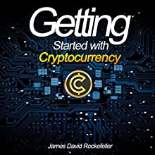 Getting Started with Cryptocurrency Audiobook by James David Rockefeller Narrated by Ginger White