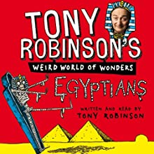 Tony Robinson's Weird World of Wonders: Egyptians Audiobook by Tony Robinson Narrated by Tony Robinson