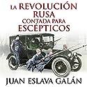 La Revolución rusa contada para escépticos [The Russian Revolution for Skeptics] Audiobook by Juan Eslava Galán Narrated by Jorge Tejedor