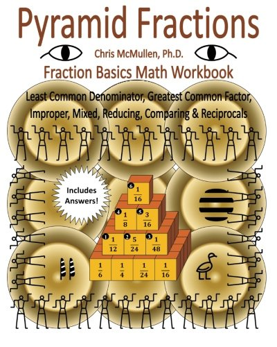 Pyramid Fractions - Fraction Basics Math Workbook: Least Common Denominator, Greatest Common Factor, Improper, Mixed, Reducing, Comparing & Reciprocals (Basic Math Fractions)