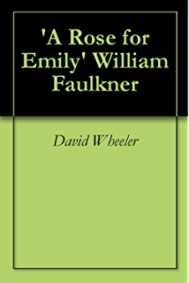a rose for emily and other stories a rose for emily the hound  a rose for emily william faulkner a critical analysis