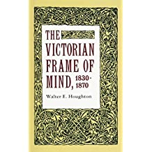 The Victorian Frame of Mind, 1830-1870 (Yale Paperbound, Y-99)