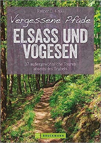 Wanderfuhrer Elsass Und Vogesen Vergessene Pfade Elsass Und Vogesen