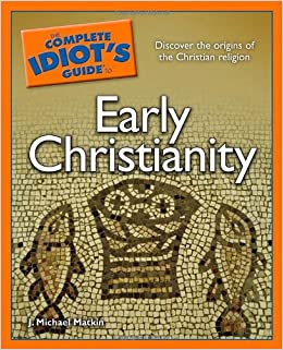The Complete Idiot's Guide to Early Christianity: J. Michael ...