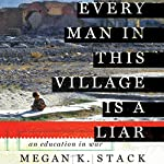 Every Man in This Village Is a Liar: An Education in War | Megan K. Stack