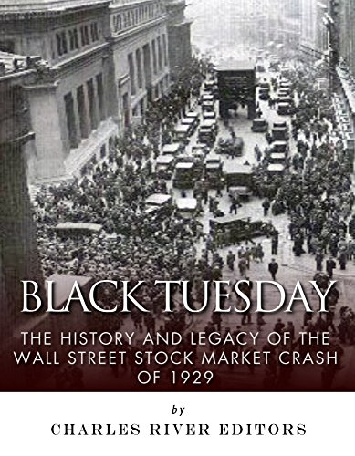 Black Tuesday: The History and Legacy of the Wall Street Stock Market Crash of 1929 by [Charles River Editors]