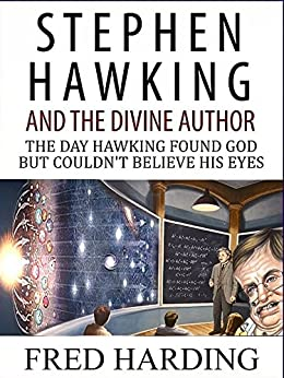 Stephen Hawking and the Divine Author: The Day Hawking Found God But Could't Believe His Eyes (English Edition) de [Harding, Fred]