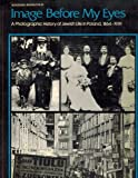 Image Before My Eyes: A Photographic History of Jewish Life in Poland, 1864-1939