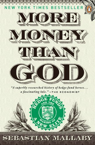 - More Money Than God: Hedge Funds and the Making of a New Elite