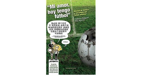 Mi amor hoy tengo fútbol: Manual de táctica y estrategia del fútbol amateur eBook: Max Aguirre, Federico Reggiani: Amazon.es: Tienda Kindle
