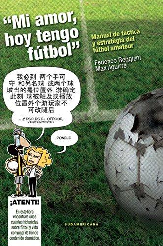 Mi amor hoy tengo fútbol: Manual de táctica y estrategia del fútbol amateur (Spanish
