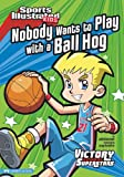 Nobody Wants to Play with a Ball Hog, Julie A. Gassman, 1434228061