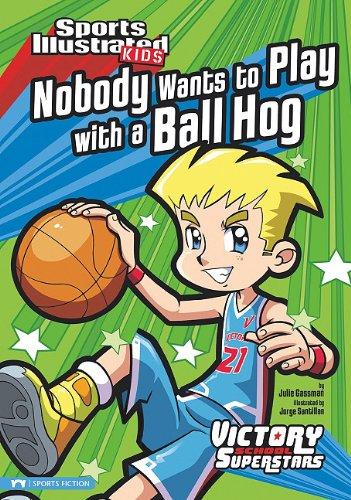 Nobody Wants to Play with a Ball Hog (Sports Illustrated Kids Victory School (Sports Fiction)