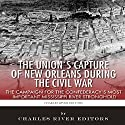 The Union's Capture of New Orleans During the Civil War: The Campaign for the Confederacy's Most Important Mississippi River Stronghold Audiobook by  Charles River Editors, Sean McLachlan Narrated by Colin Fluxman