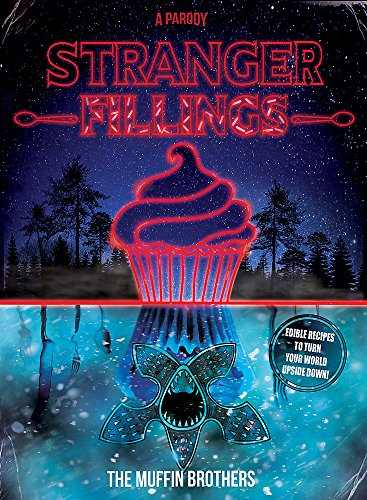Stranger Fillings: Edible recipes to turn your world upside down! -