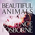 Beautiful Animals: A Novel Audiobook by Lawrence Osborne Narrated by Tim Campbell