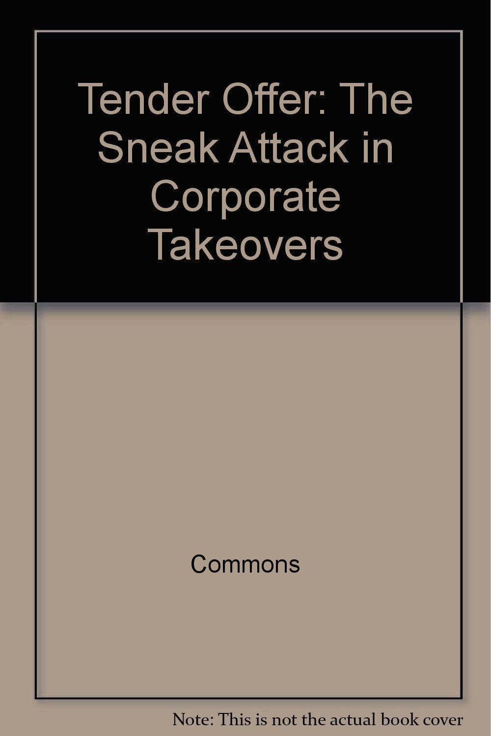 Tender Offer: The Sneak Attack in Corporate Takeovers: Dorman A