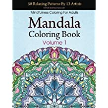 Mandala Coloring Book: 50 Relaxing Patterns By 13 Artists, Mindfulness Coloring For Adults Volume 1