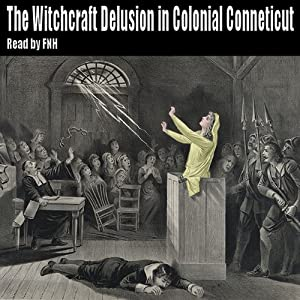 The Witchcraft Delusion in Colonial Connecticut 1647-1697 Audiobook