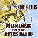 Murder on the Outer Banks: The Methuselah Murders Audiobook by Joe C. Ellis Narrated by Lee Alan