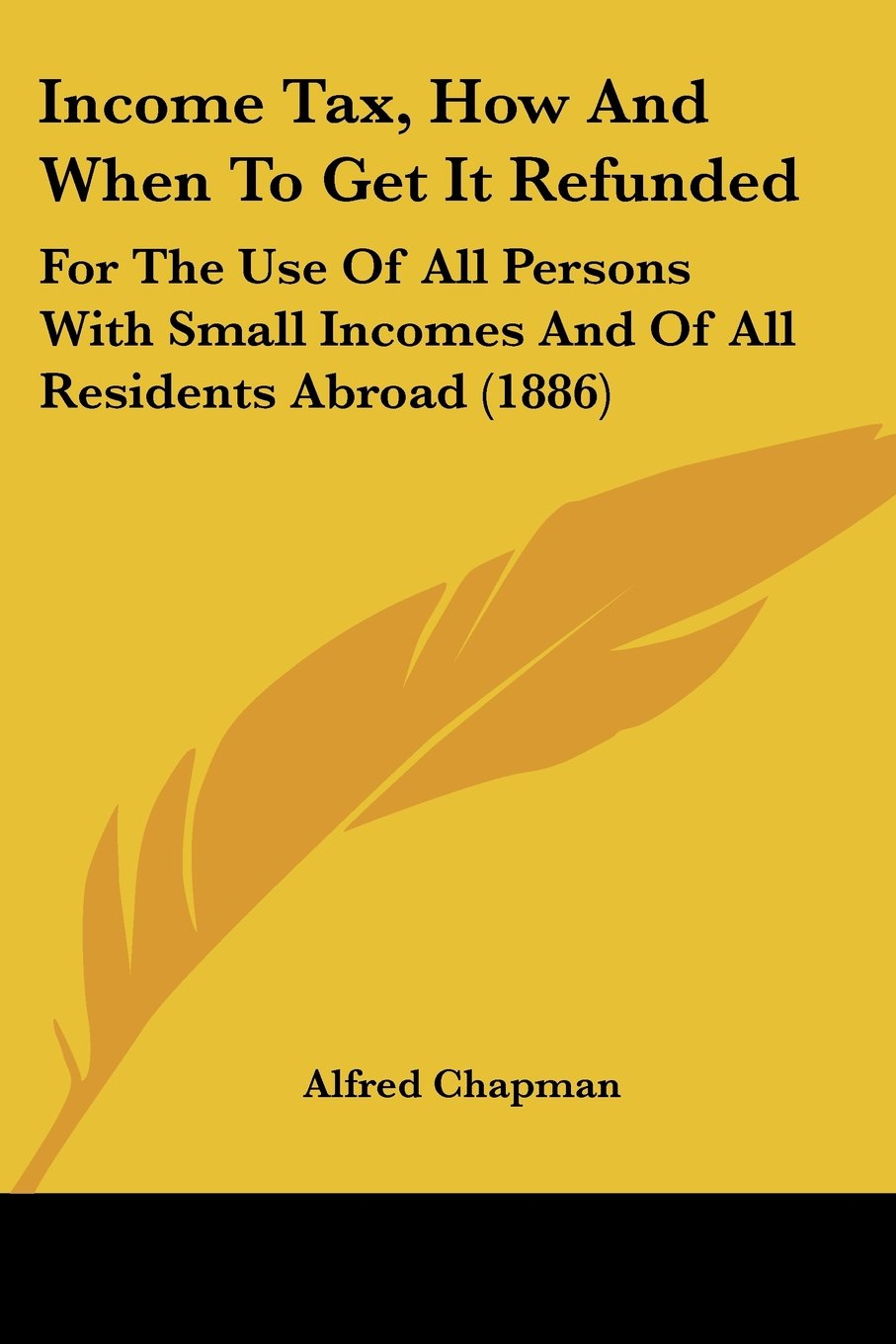 Download Income Tax, How And When To Get It Refunded: For The Use Of All Persons With Small Incomes And Of All Residents Abroad (1886) ebook