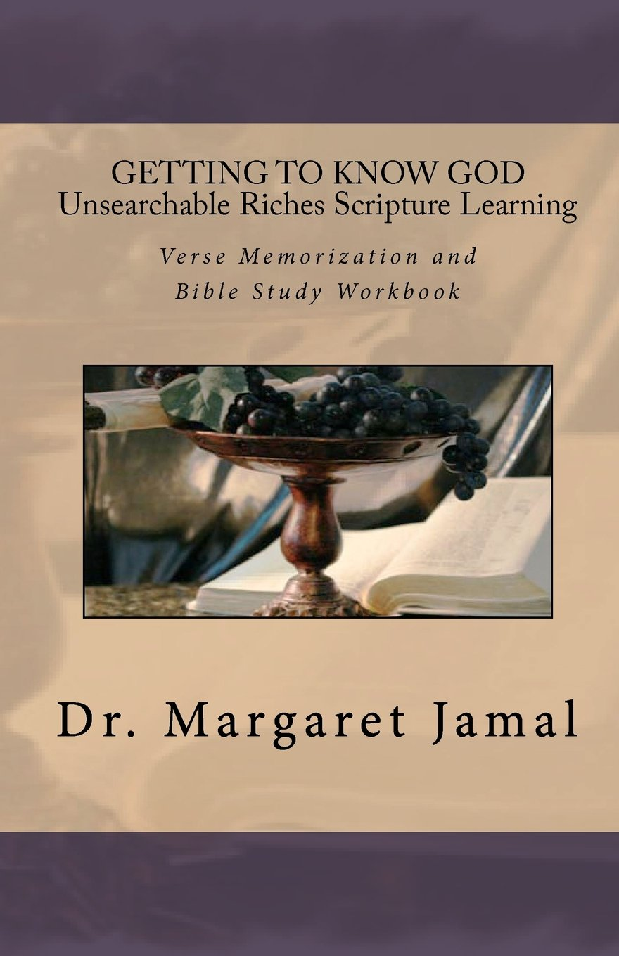 Download GETTING TO KNOW GOD- Unsearchable Riches Scripture Learning: Verse Memorization and Bible Study Workbook pdf epub