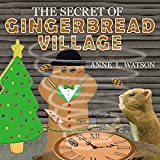 The Secret of Gingerbread Village: A Christmas Cookie Chronicle
